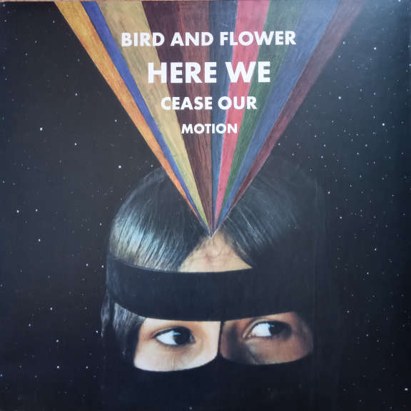 Bird And Flower Here We Cease Our Motion LP 0