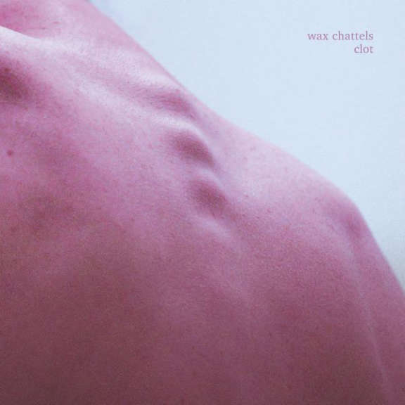 Wax Chattels Clot (coloured) LP 2020