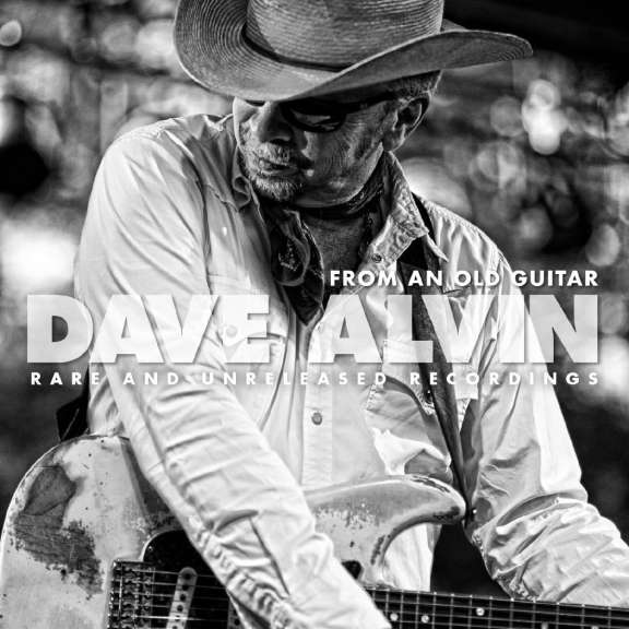 Dave Alvin From An Old Guitar - Rare & Unreleased Recordings LP 2020