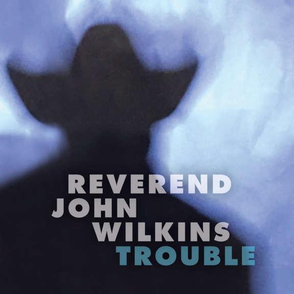 Reverend John Wilkins Trouble LP 2020