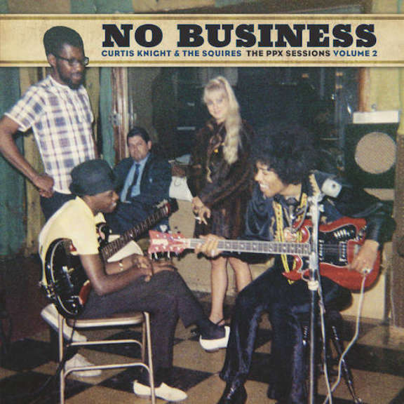 Curtis Knight & The Squires No Business (The PPX Sessions Volume 2) (Black Friday 2020)  LP 0