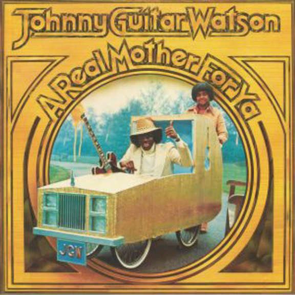 Johnny Guitar Watson A Real Mother for Ya LP 2020
