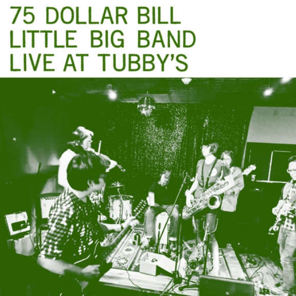 75 Dollar Bill Little Big Band Live At Tubby's LP 2021
