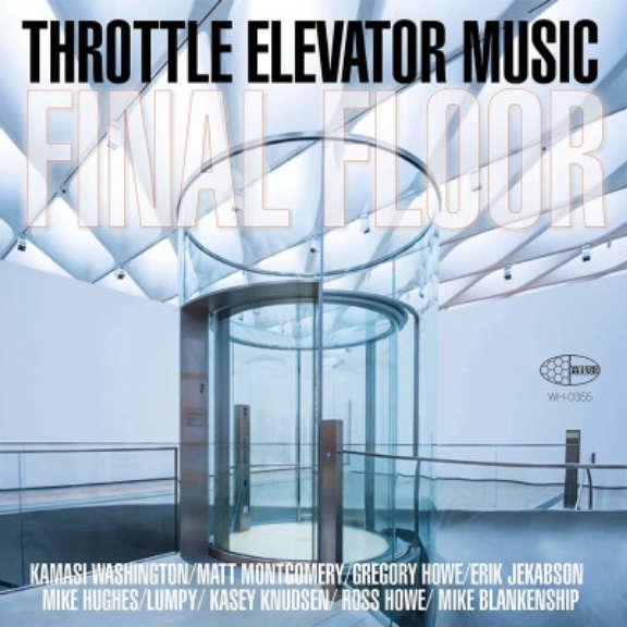 Throttle Elevator Music & Kamasi Washington Final Floor LP 2021