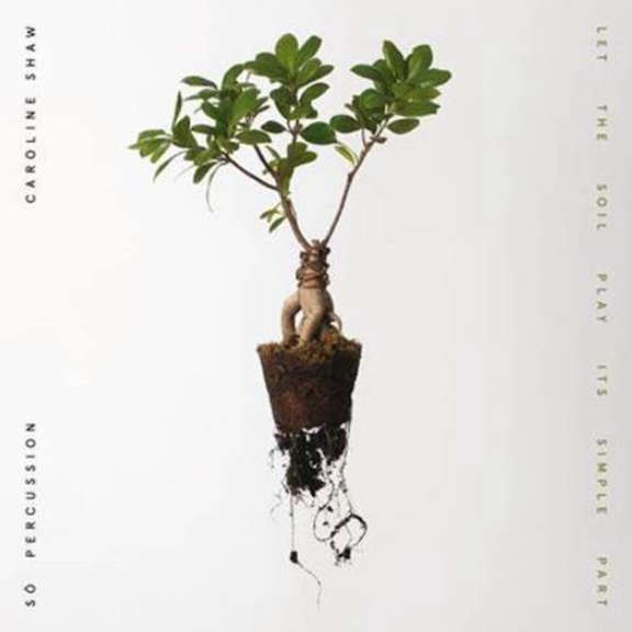 Caroline Shaw & So Percussion Let the Soil Play Its Simple Part LP 2021
