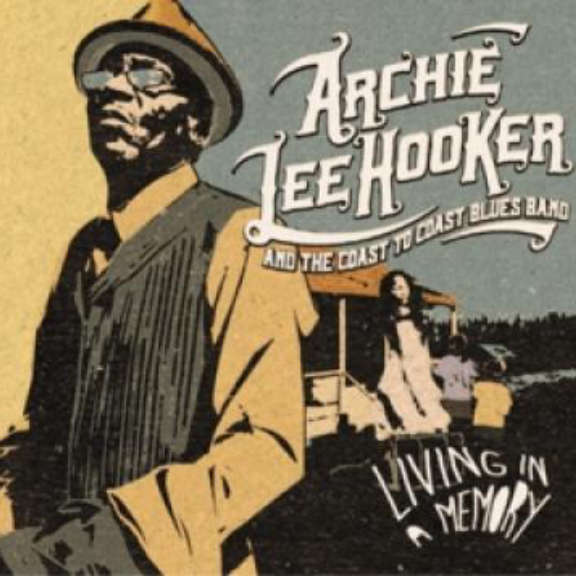 Archie Hooker Lee & The Coast To Coast Blues Band Living In A Memory LP 2021
