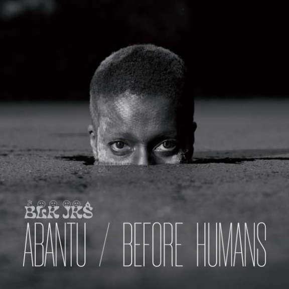 BLK JKS Abantu / Before Humans LP 2021