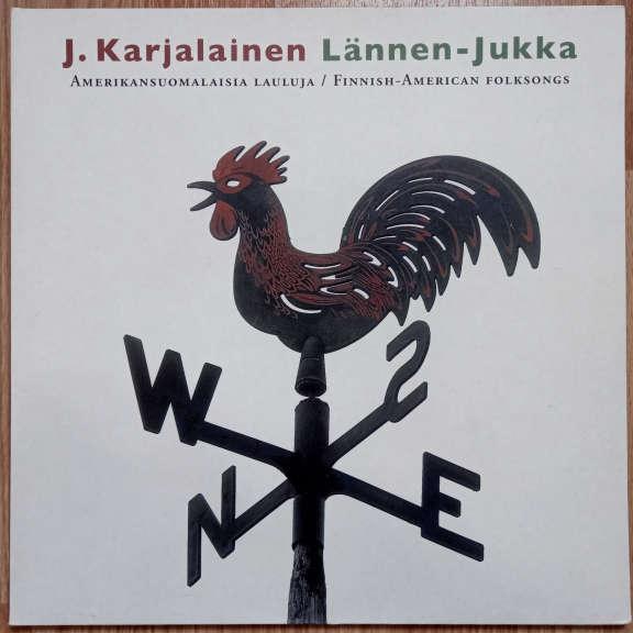 J. Karjalainen Lännen-Jukka - Amerikansuomalaisia Lauluja / Finnish-American Folksongs LP 0