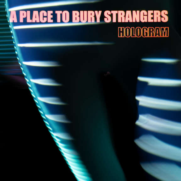 A Place To Bury Strangers Hologram (coloured) LP 2021