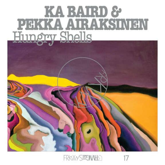 Ka Baird & Pekka Airaksinen FRKWYS Vol. 17: Hungry Shells LP 2021