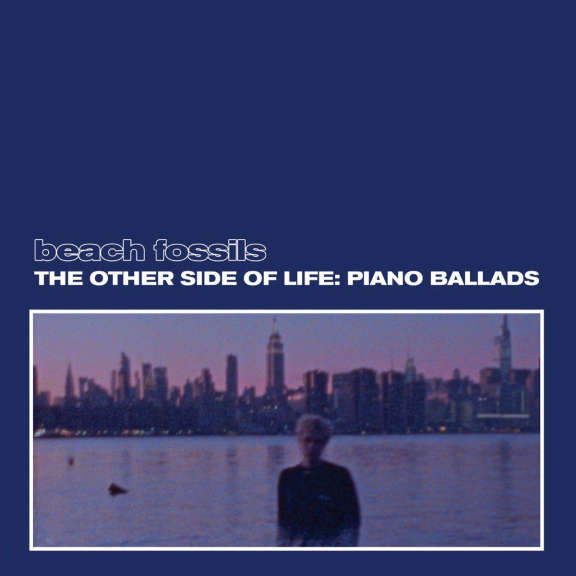 Beach Fossils The Other Side of Life: Piano Ballads LP 2021