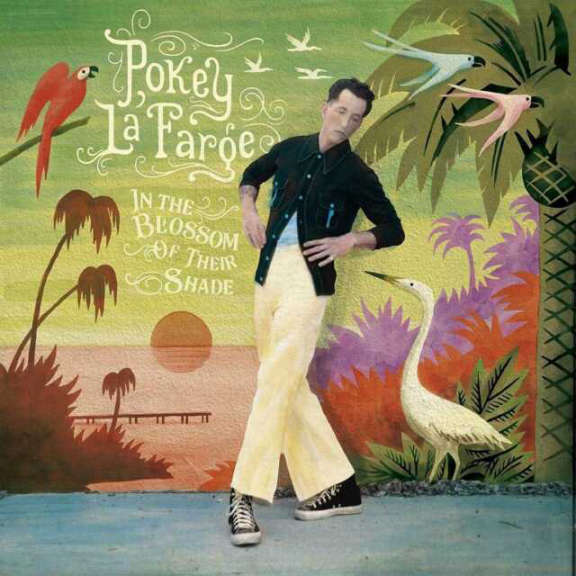 Pokey Lafarge In The Blossom Of Their Shade LP 2021