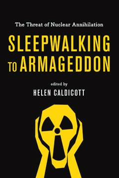 Sleepwalking to Armageddon, by Helen Caldicott