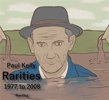 Rarities 1977-2008 (bootleg), Paul Kelly