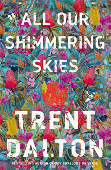 All Our Shimmering Skies, Trent Dalton