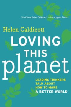 Loving This Planet, by Helen Caldicott