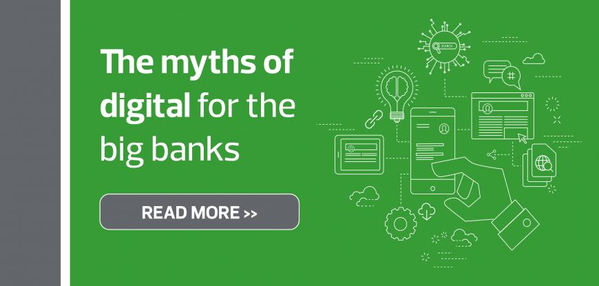 The myths of digital for the big banks