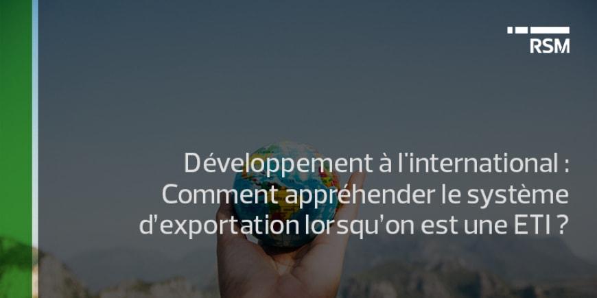 Développement à l'international : Comment appréhender le système d'exportation lorsqu'on est une ETI ?