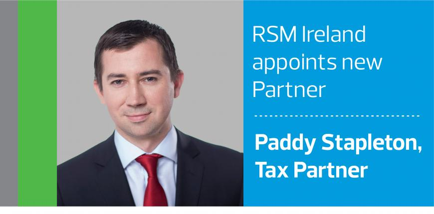 RSM Ireland appoints Paddy Stapleton as new Tax Partner