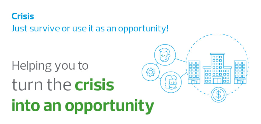 Helping you to turn the crisis into an opportunity