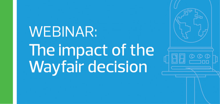 Webinar: What is the impact of the Wayfair decision?