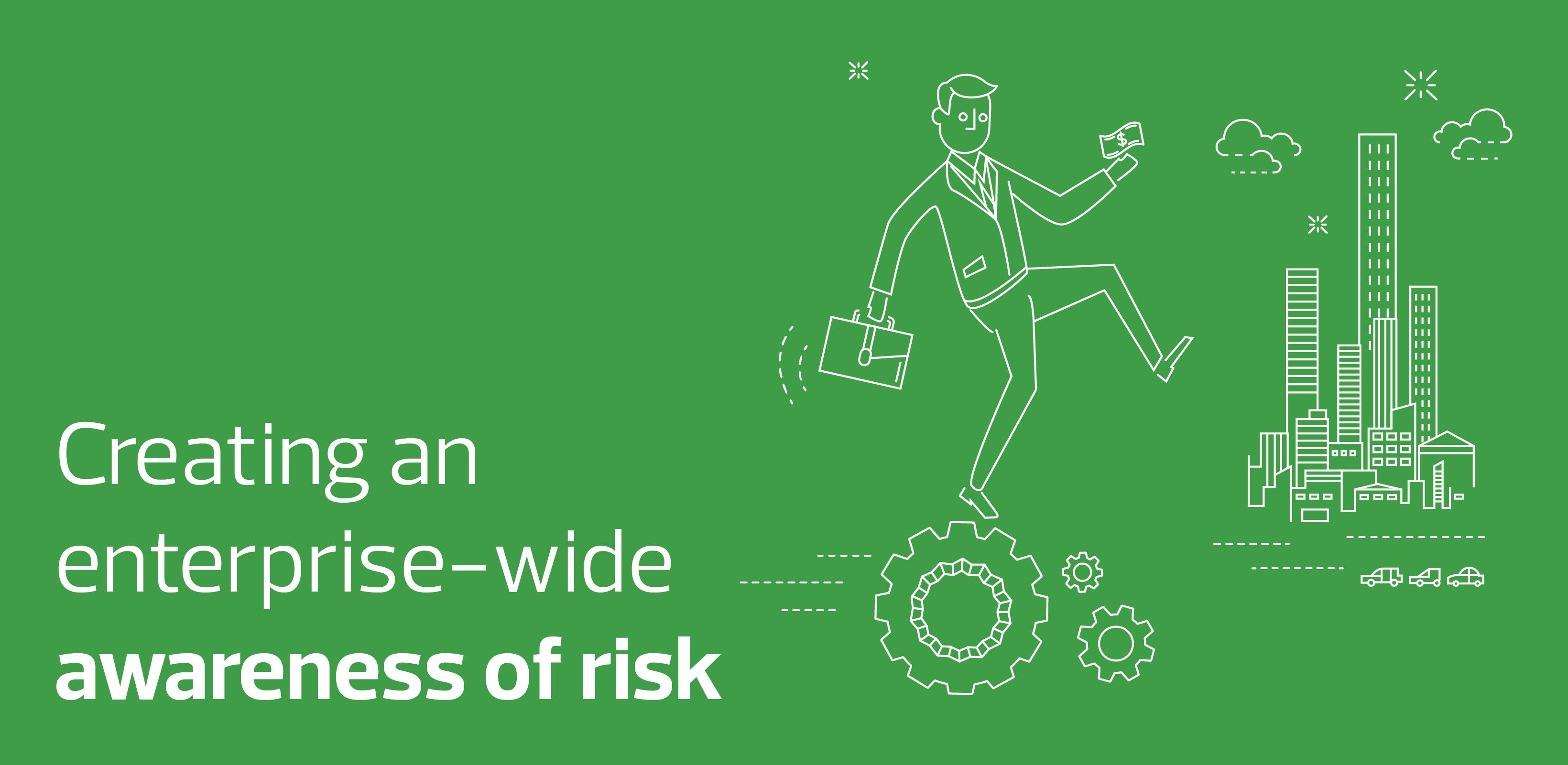 Creating an enterprise-wide awareness of risk