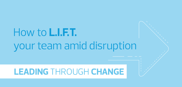 How to L.I.F.T. your team amid disruption - Part 4