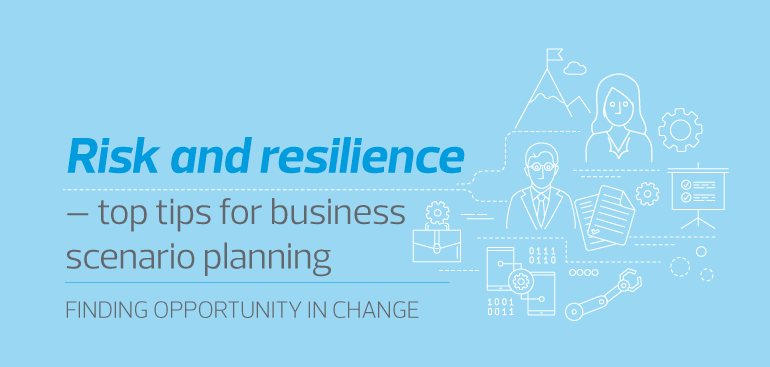 Risk and resilience - top tips for business scenario planning