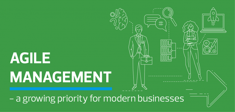 Agile management - a growing priority for modern businesses