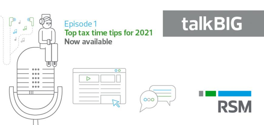 RSM's talkBIG Podcast provides top tax time tips for 2021