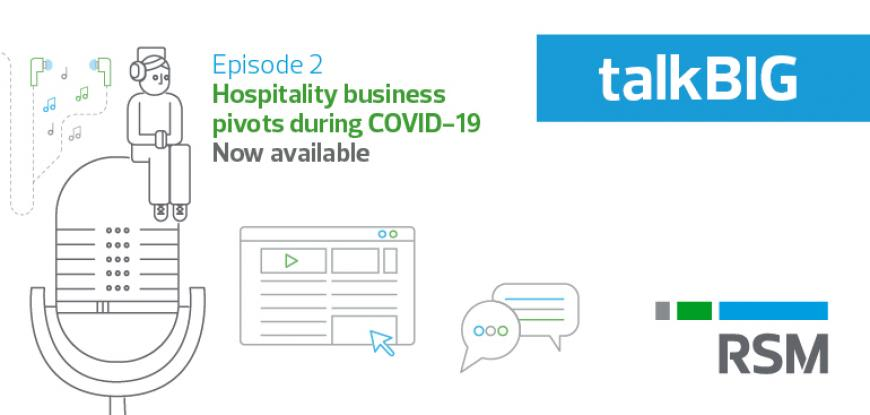 RSM's talkBIG Podcast hosts speak to a hospitality business owner about COVID-19