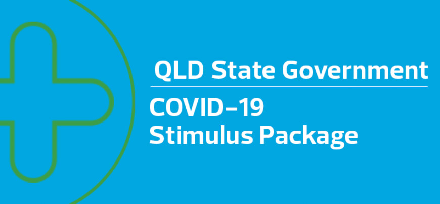 QLD State Government's COVID-19 Stimulus Package – What you need to know