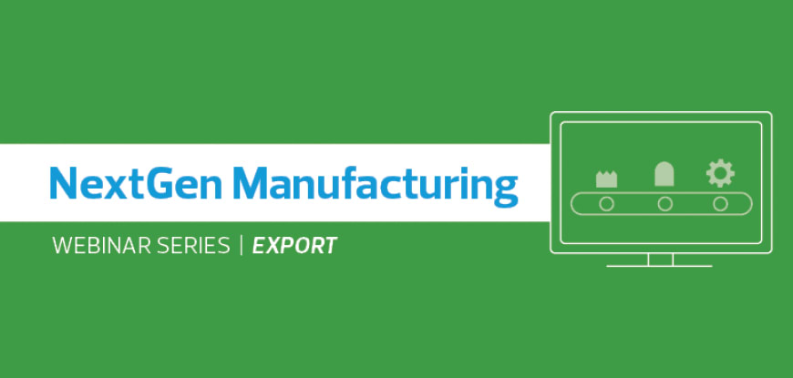 NextGen Manufacturing Webinar recording – Export