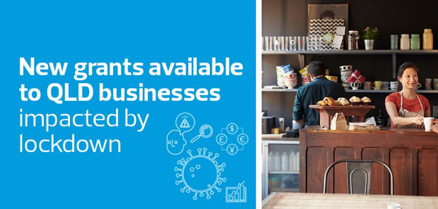 New grants available to QLD businesses impacted by lockdown
