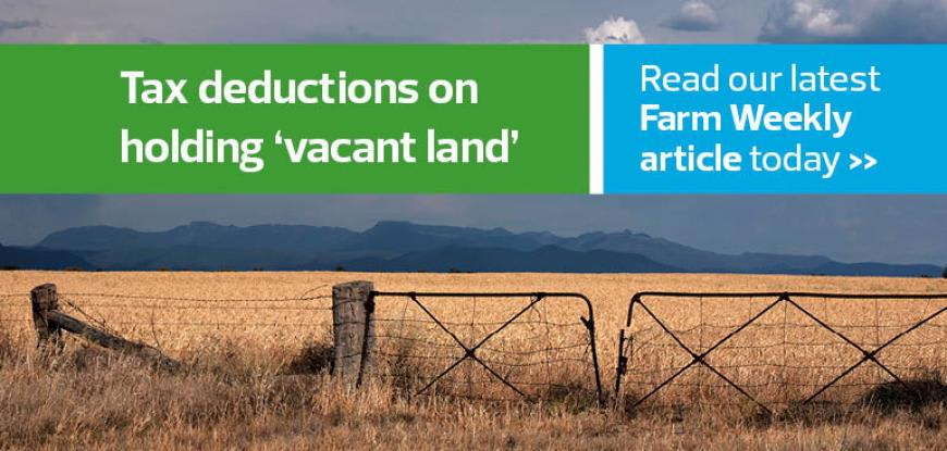 """Primary Producers Set to Lose Tax Deductions on Holding """"Vacant"""" Land"""