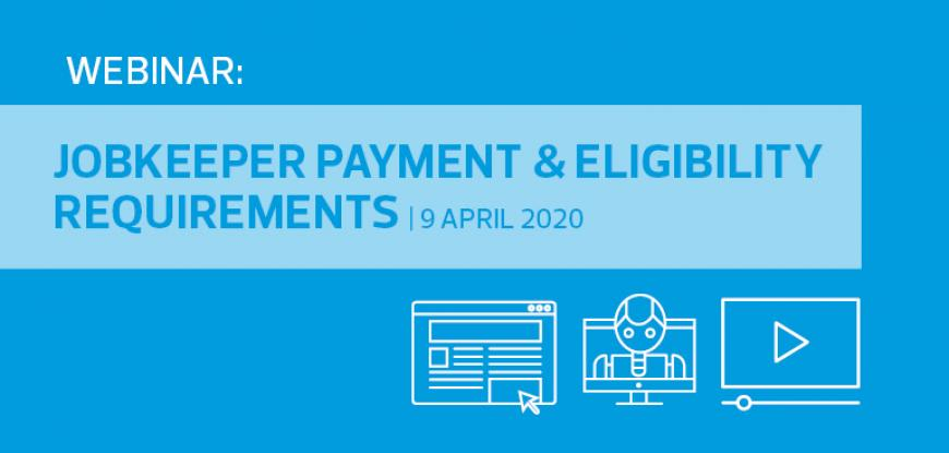 Webinar: JobKeeper payment and eligibility requirements | 9 April 2020