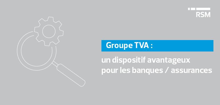 public://media/New folder/groupe_tva_-_dispositif_avantageux_pour_les_banques_et_assurances.png