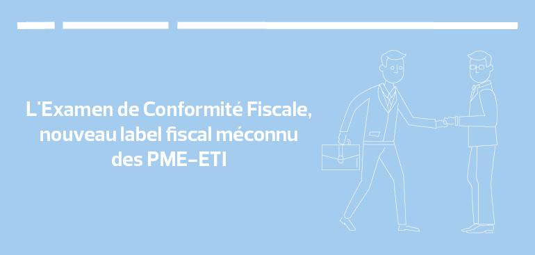 L'examen de conformité fiscale, nouveau label fiscal méconnu des PME-ETI