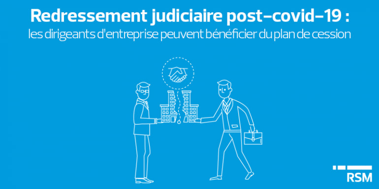 Redressement judiciaire post-covid-19 : les dirigeants d'entreprise peuvent bénéficier du plan de cession