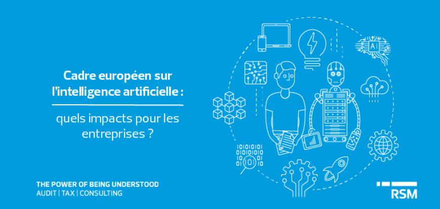 Cadre européen sur l'intelligence artificielle : quels impacts pour les entreprises ?
