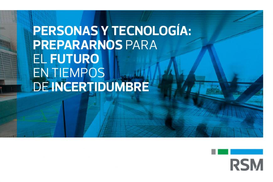 PERSONAS Y TECNOLOGÍA: PREPARARNOS PARA EL FUTURO EN TIEMPOS DE INCERTIDUMBRE