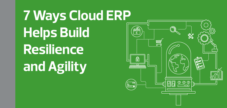 7 Ways Cloud ERP Helps Build Resilience and Agility