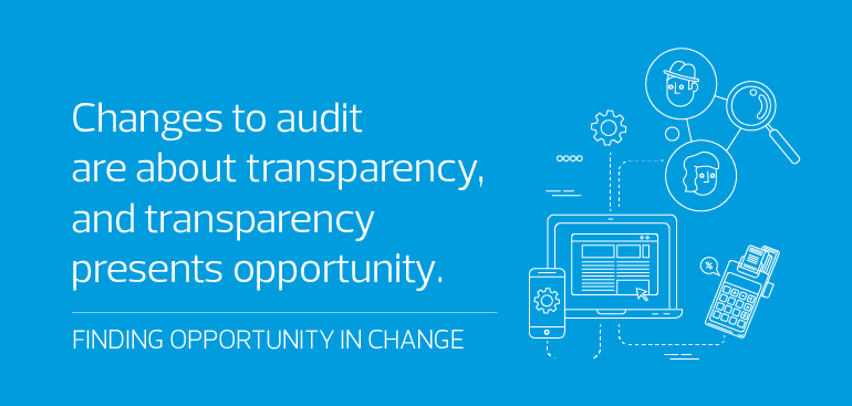 Changes to audit are about transparency, and transparency presents opportunity
