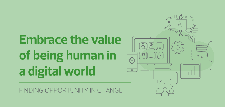 Embrace the value of being human in a digital world