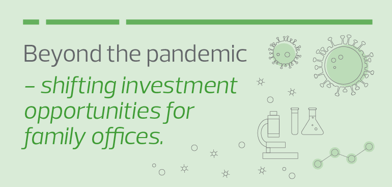 Beyond the pandemic – shifting investment opportunities for family offices