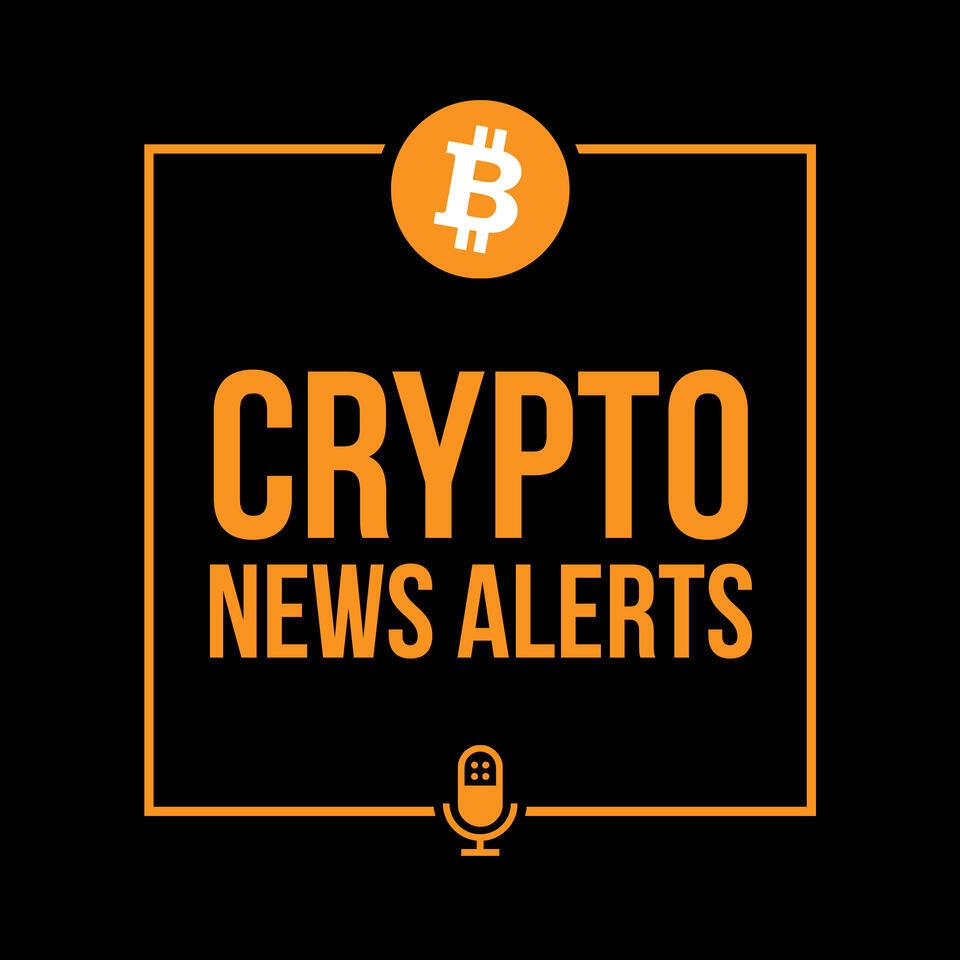 crypto news alerts podcast