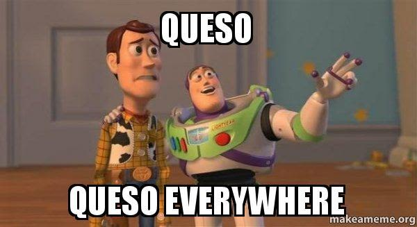 Queso queso everywhere 7cil7s zn2gsb