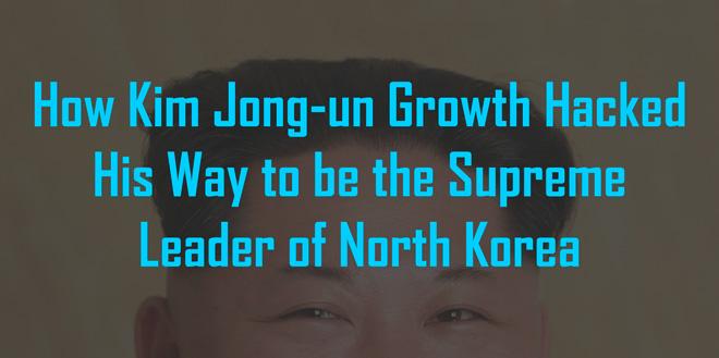 How Kim Jong-un Growth Hacked His Way To Be The Supreme Leader Of North Korea - Salmaniac