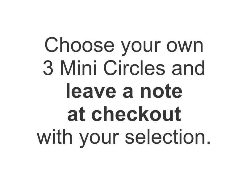 Mini Circles - YOUR CHOICE