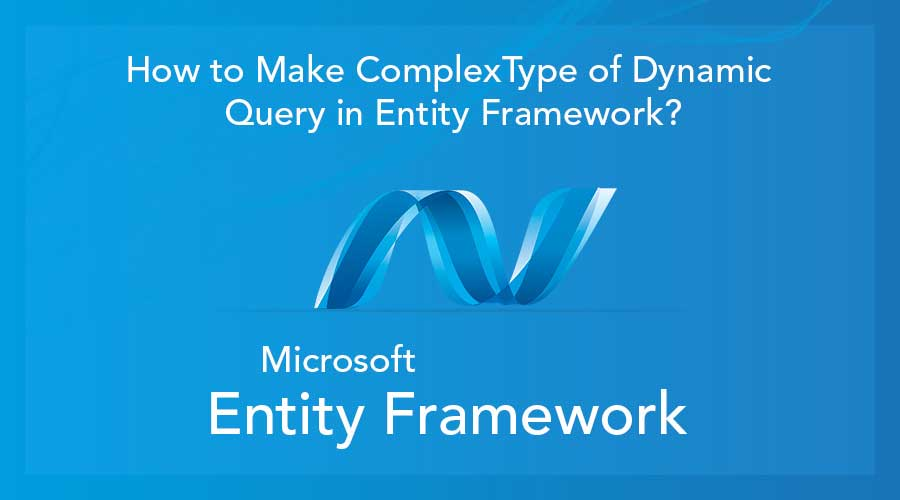 How to Make ComplexType of Dynamic Query in Entity Framework?